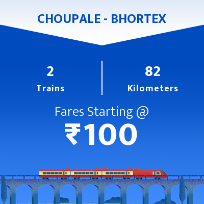 CHOUPALE To BHORTEX Trains