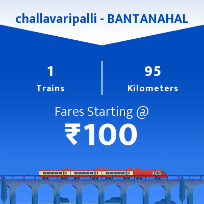challavaripalli To BANTANAHAL Trains